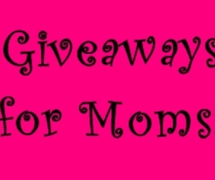 Giveaways Galore - Just for Mom!