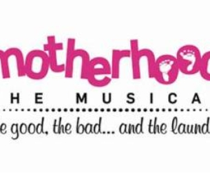 "WIN 2 TIX  to ""Motherhood The Musical"", Mar 16th"