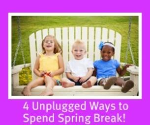 4 Unplugged Ways to Spend Spring Break!