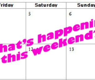 Tell me what's happening this weekend please!