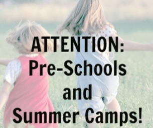 Attention: Pre-Schools and Summer Camps!