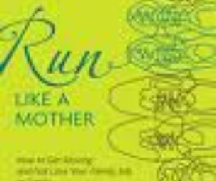 I Run LIke a Mother and You Can Too!
