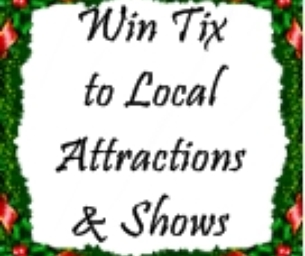 Win Tickets to Area Attractions & Shows!
