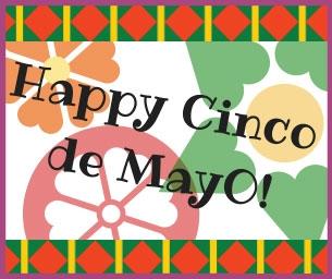 Happy May Day!  Happy Cinco De Mayo!
