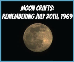 Moon Crafts: Remembering July 20th, 1969