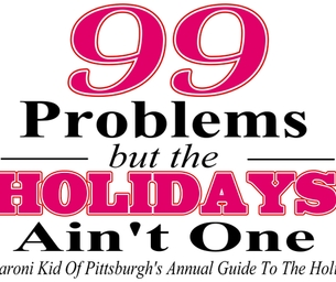 99 Problems- But The Holidays Ain't One