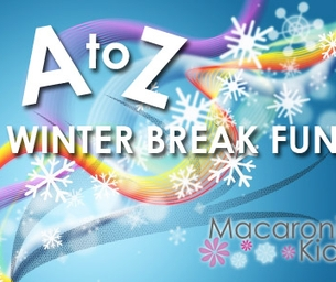 A to Z Guide to Winter Break Fun
