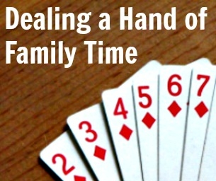 Dealing a Hand of Family Time