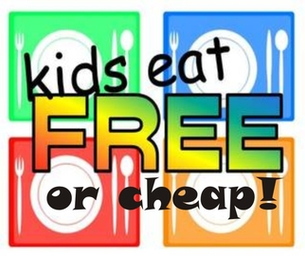 KIDS EAT FREE! (OR CHEAP!)