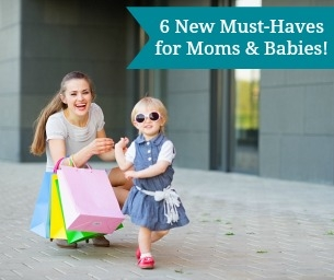 6 New Must-Haves for Moms & Babies!