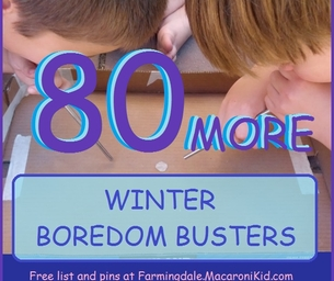 80 MORE *Winter* Boredom Busters for Inside and Out