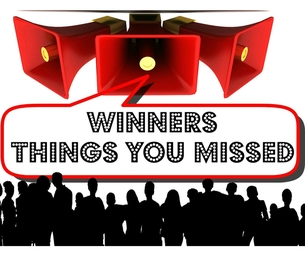 THINGS YOU MIGHT HAVE MISSED... AND WINNERS!!!