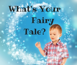 What is your fairy tale?  Live Your Own Fairy Tale