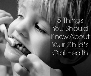 Top 5 Things You Should Know About Your Child's Oral Health