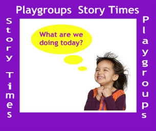 PLAYGROUPS AND STORY TIMES FOR LITTLE ONES