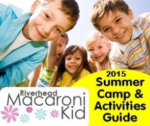 RIVERHEAD MACARONI KID 2015 SUMMER GUIDE