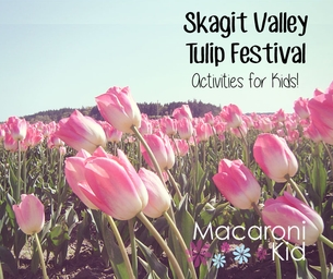 Skagit Valley Tulip Festival Activities for Kids