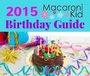 2015 Macaroni Kid's Birthday Guide! - NEW Listings!