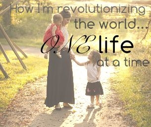 How I'm revolutionizing the world, one LIFE at a time...