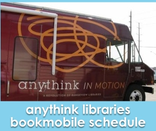 Anythink Libraries Bookmobile Schedule ~ Anythink in Motion