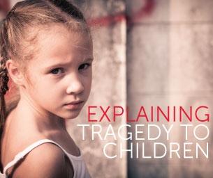 Explaining Tragedy to Children