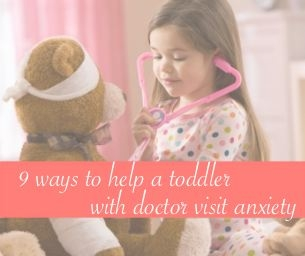 9 Ways To Help Your Toddler With Doctor Visit Anxiety