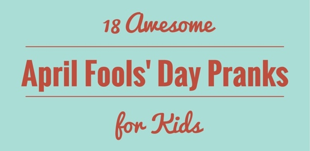 18 Awesome April Fools' Day Pranks for Kids!