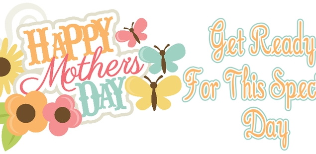 Mother's Day- Ideas That Steal The Show
